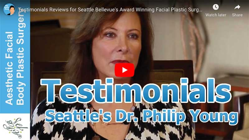 Testimonials Reviews for Seattle Bellevue's Award Winning Facial Plastic Surgeon Dr Philip Young